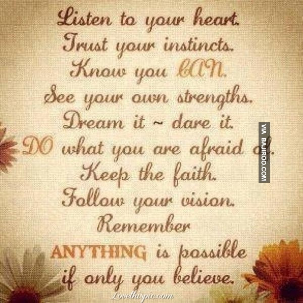Listen To Your Heart Trust Your Instincts Know You Can See Your
