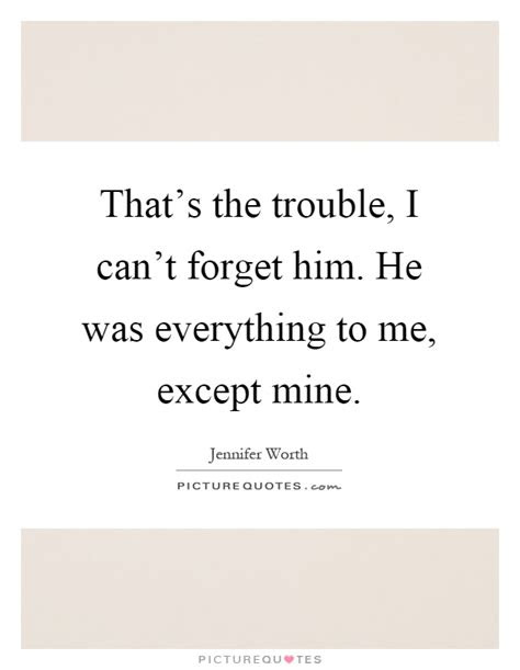 I Cant Forget Him Quotes Tumblr