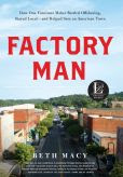 Book Cover Image. Title: Factory Man:  How One Furniture Maker Battled Offshoring, Stayed Local - and Helped Save an American Town, Author: Beth Macy