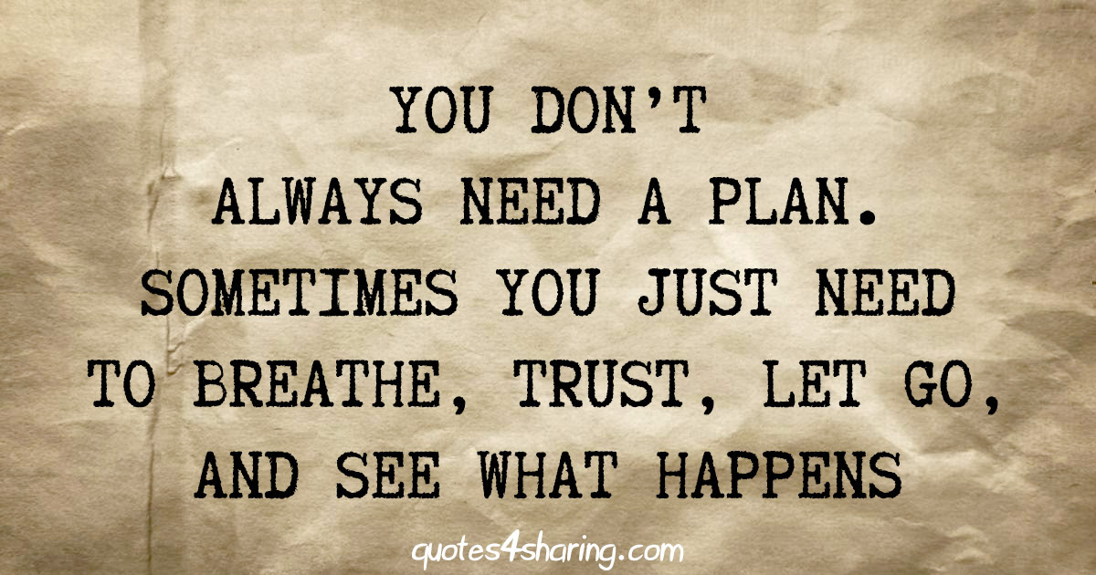 You Dont Always Need A Plan Sometimes You Just Need To Breathe