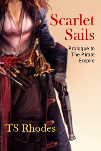 Scarlet Sails (The Pirate Empire) by TS Rhodes