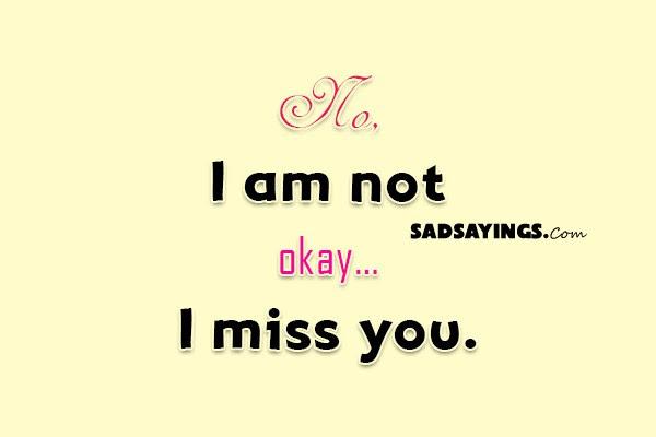 No I Am Not Okay I Miss You Sad Sayings