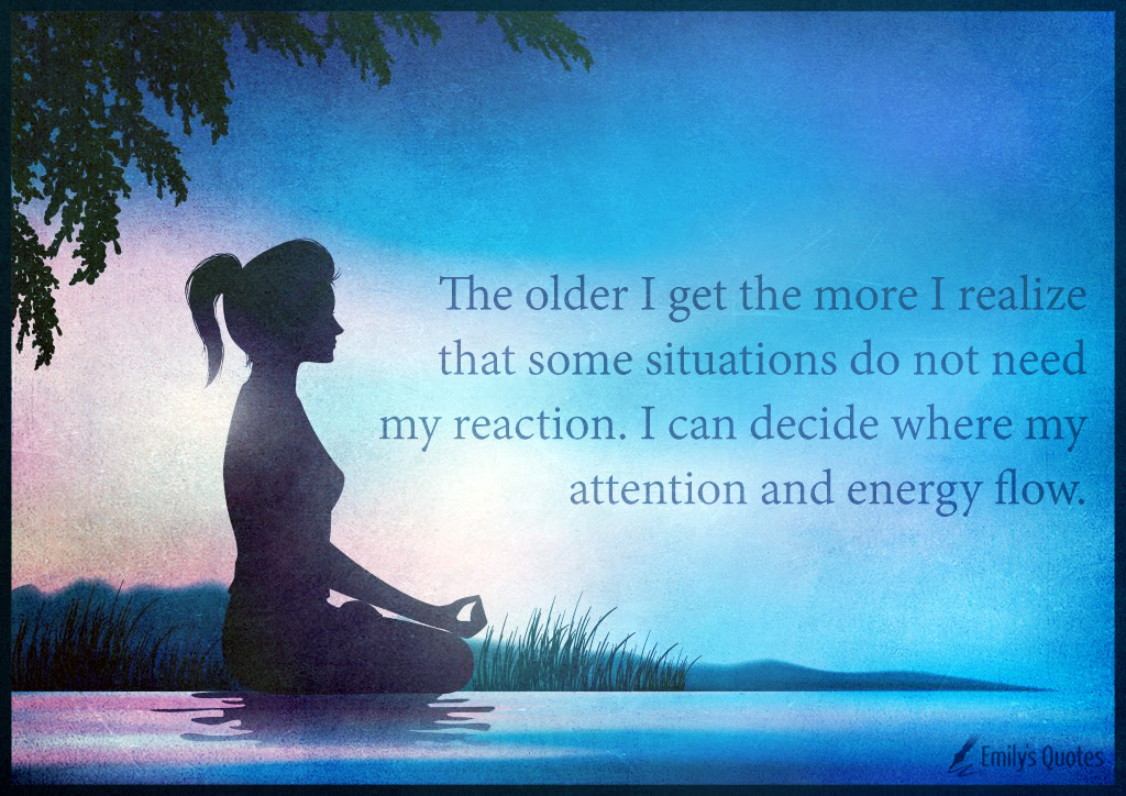 The Older I Get The More I Realize That Some Situations Do Not Need