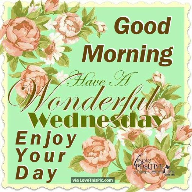 Good Morning Have A Wonderful Wednesday Enjoy Your Day Pictures