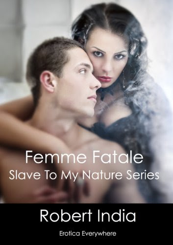 Femme Fatale: Slave to My Nature Series by Robert India