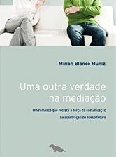 Livro: Uma outra verdade na mediação, Mirian Blanco Muniz - 16/08/13 [Divulgação]