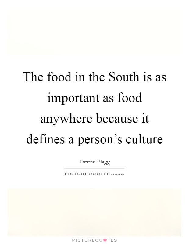 The Food In The South Is As Important As Food Anywhere Because