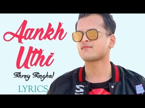 Aankh Uthi Lyrics in Hindi/English - Shrey Singhal