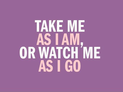 Take Me As I Am Quotes Sayings Take Me As I Am Picture Quotes