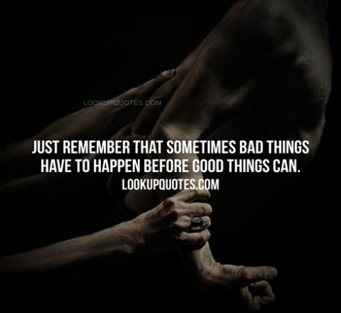 Just Remember That Sometimes Bad Things Have To Happen Before Good T