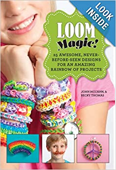 Loom Magic! 25 Never-Before-Seen Designs for an Amazing Rainbow of Projects