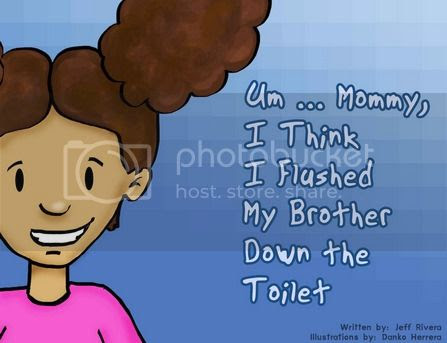 Um... Mommy, I Think I Flushed My Brother Down the Toilet by Jeff Rivera
