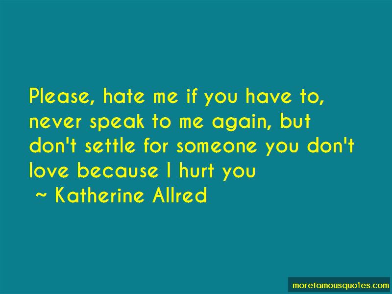 Please Hate Me Quotes Top 49 Quotes About Please Hate Me From