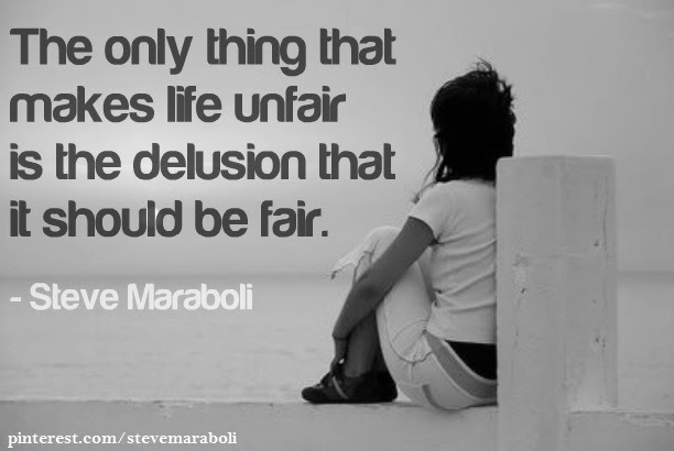 Why Life Is Fair But We Treat Life Unfairly