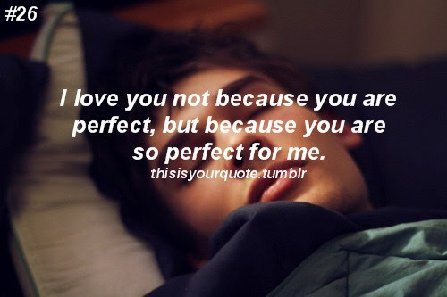 I Love You Not Because You Are Perfect But Because You Are So