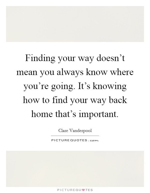Finding Your Way Doesnt Mean You Always Know Where Youre