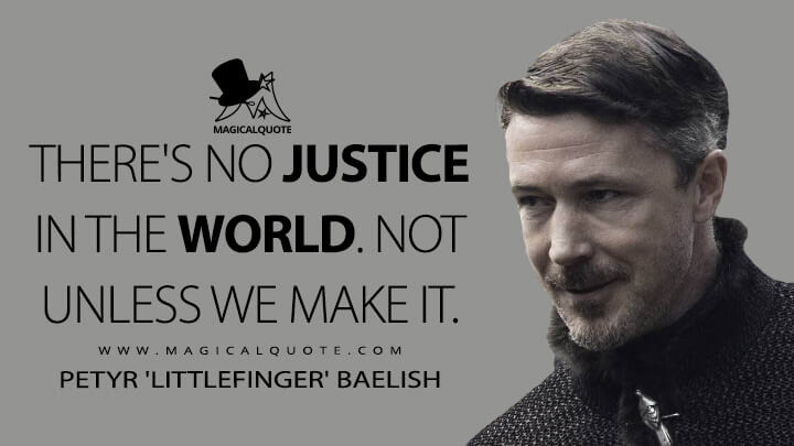 Theres-no-justice-in-the-world.-Not-unless-we-make-it.