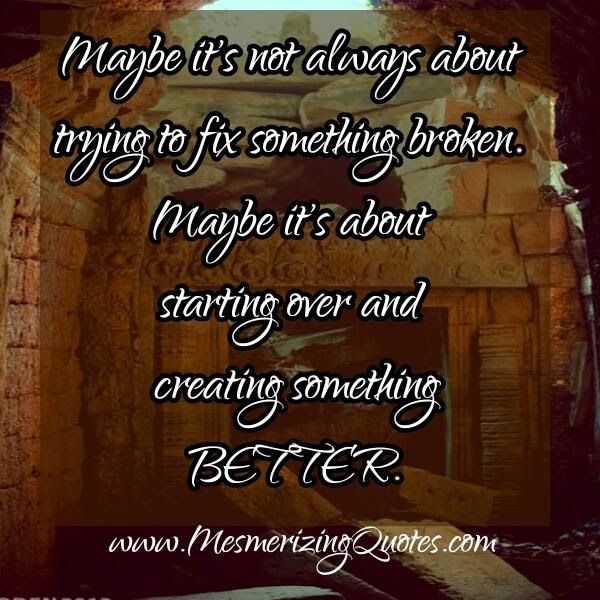 Its Not Always About Fixing Something Broken Mesmerizing Quotes