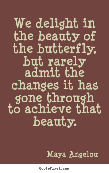 Make Image Quotes About Inspirational We Delight In The Beauty Of