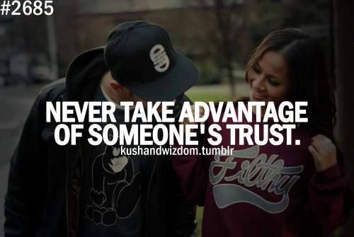 Never Take Advantage Of Someones Trust Unknown Picture Quotes