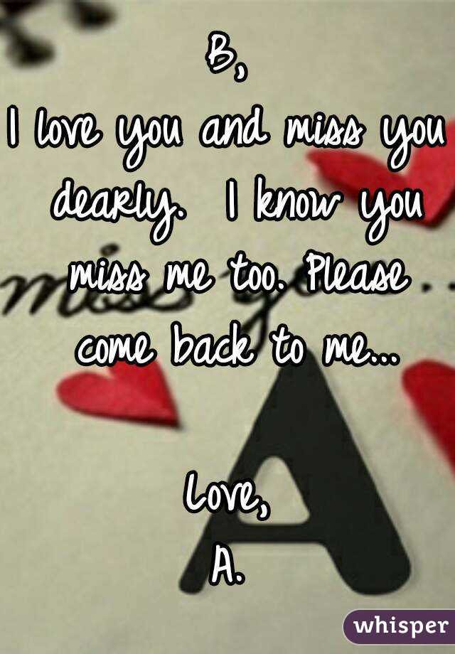 B I Love You And Miss You Dearly I Know You Miss Me Too Please Come