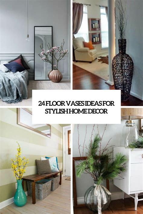 floor vases ideas  stylish home decor shelterness