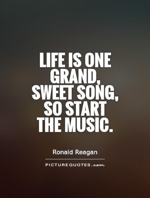 Life Is One Grand Sweet Song So Start The Music Picture Quotes