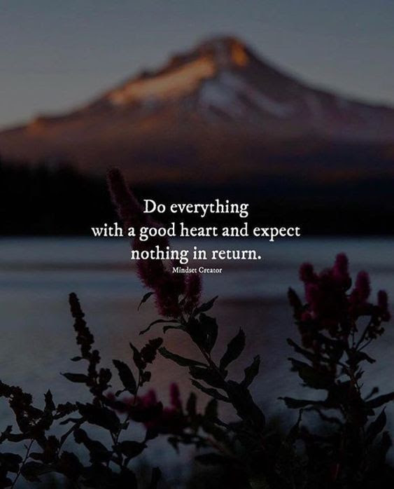 Do Everything With A Good Heart And Expect Nothing In Return