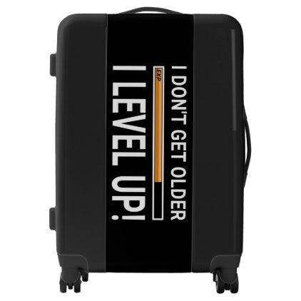 I don't get older - I level up! Luggage