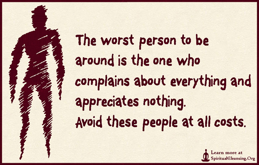The Worst Person To Be Around Is The One Who Complains About