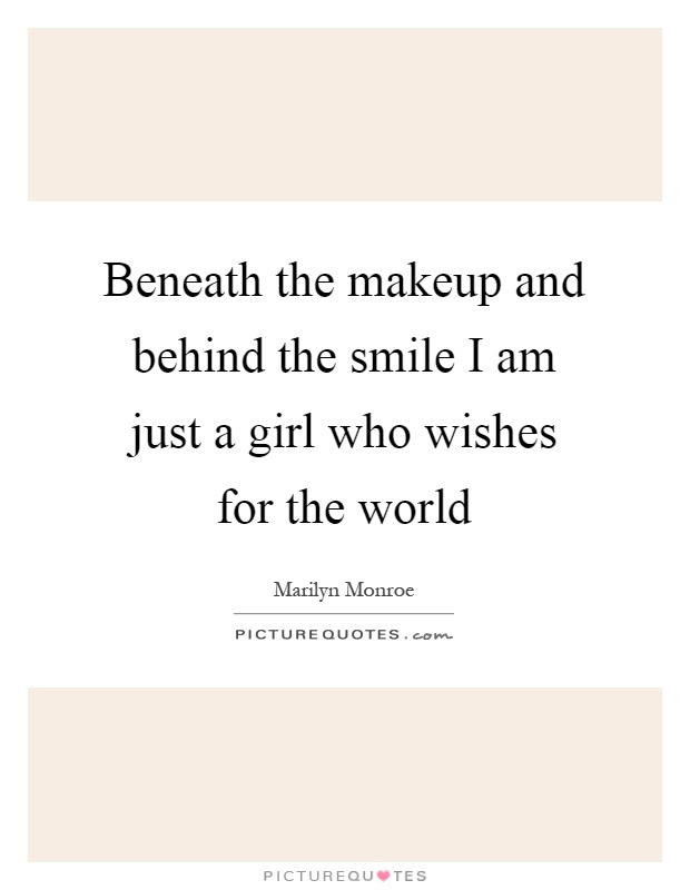Beneath The Makeup And Behind The Smile I Am Just A Girl Who