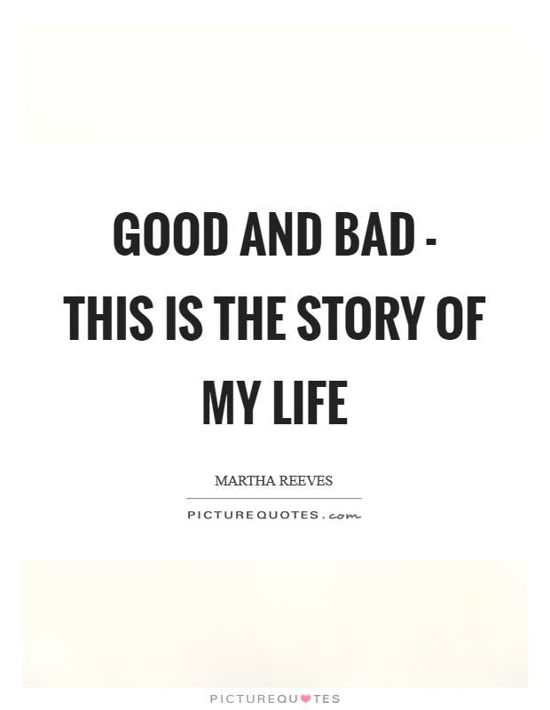 Good And Bad This Is The Story Of My Life Picture Quotes