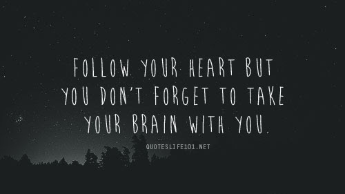 Follow Your Heart But You Dont Forget To Take Your Brain With You