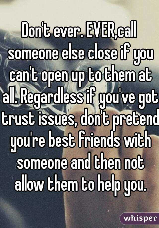 Dont Ever Evercall Someone Else Close If You Cant Open Up To
