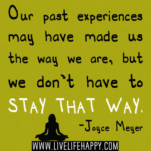 Our Past Experiences Live Life Happy
