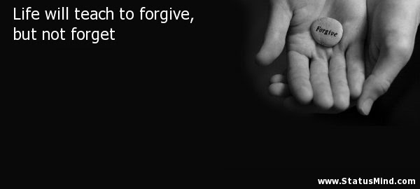 Life Will Teach To Forgive But Not Forget Statusmindcom