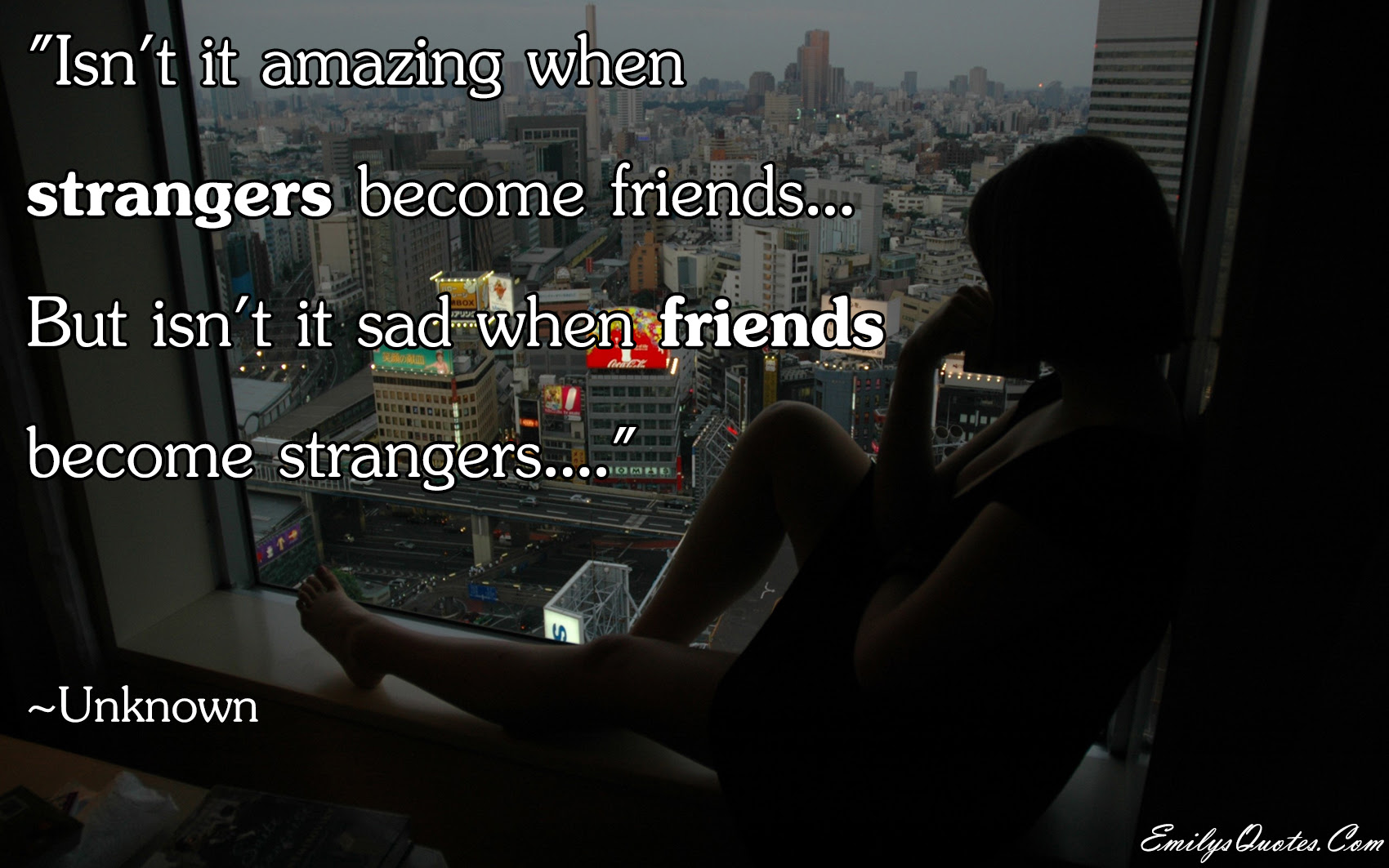 Isnt It Amazing When Strangers Become Friends But Isnt It Sad