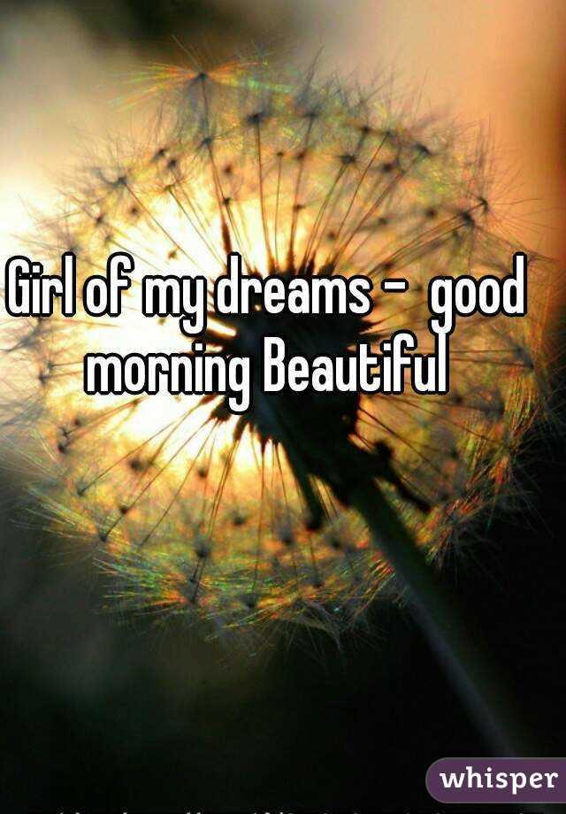 Girl Of My Dreams Good Morning Beautiful
