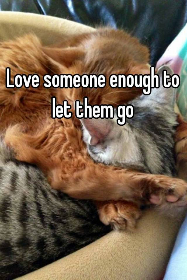 Love Someone Enough To Let Them Go