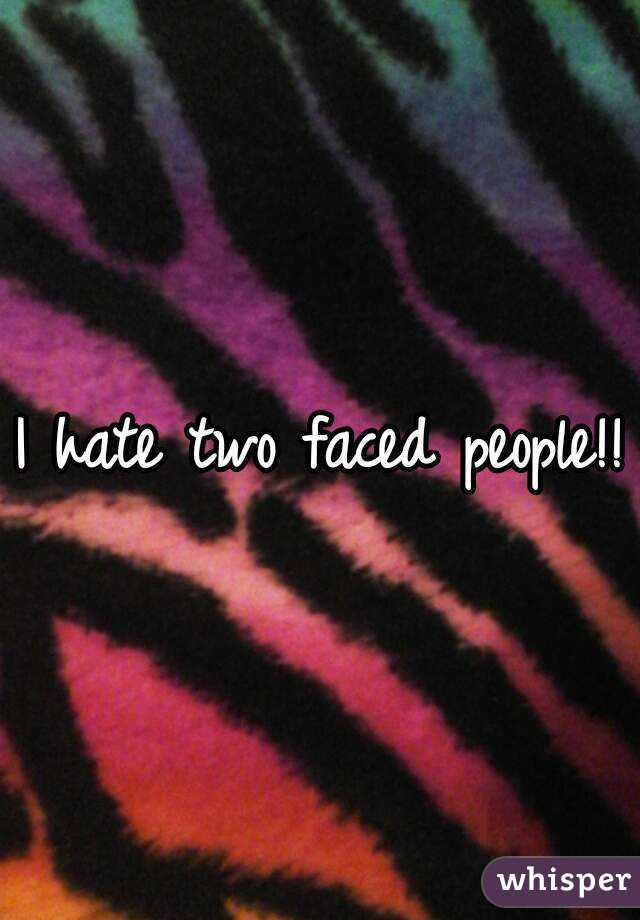 I Hate Two Faced People