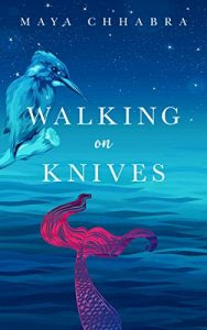 Walking on Knives by Maya Chhabra