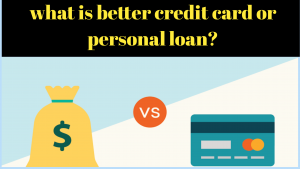 what is better credit card or personal loan?