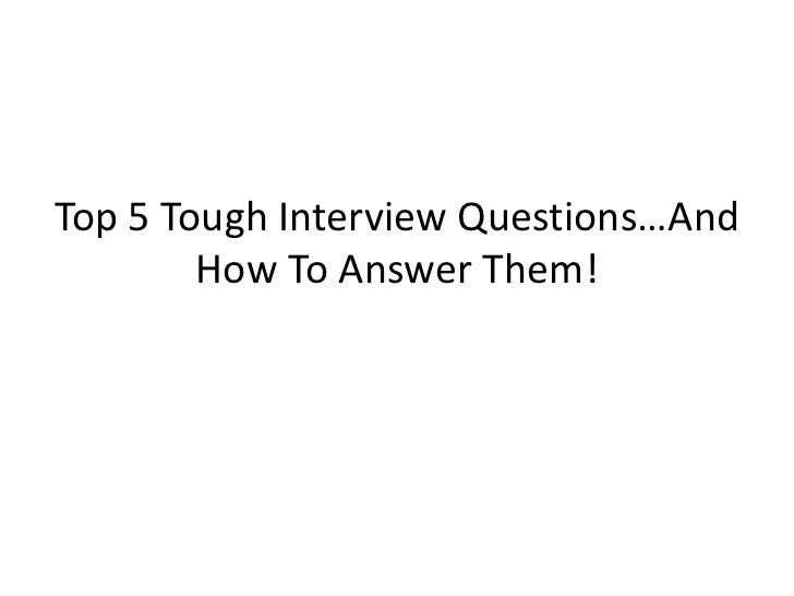 Top 5 Tough Interview Questions and How to Answer Them ...