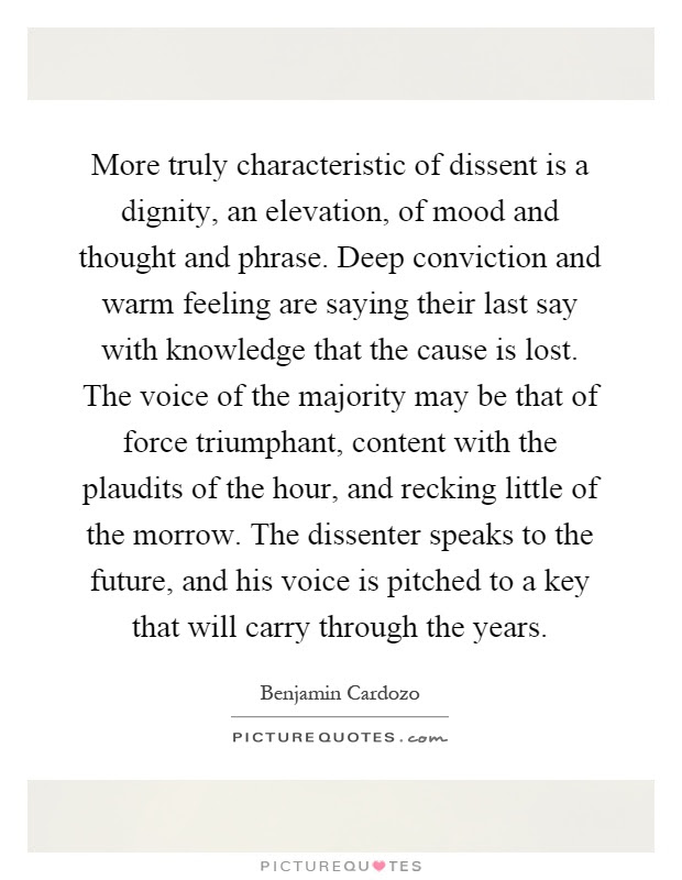 More Truly Characteristic Of Dissent Is A Dignity An Elevation