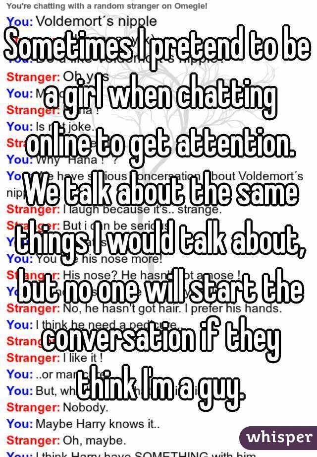 Sometimes I Pretend To Be A Girl When Chatting Online To Get