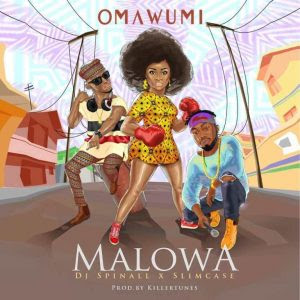 Download Music Mp3:- Omawumi Ft. Slimcase And DJ Spinall – Malowa