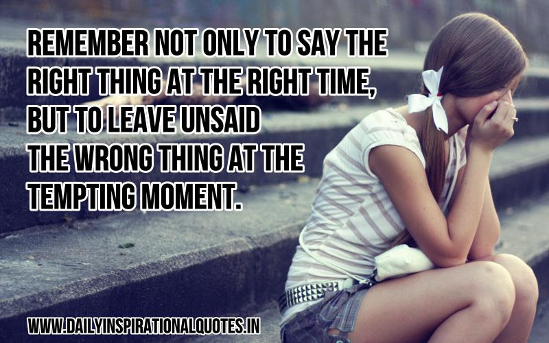Remember Not Only To Say The Right Thing At The Right Time But To