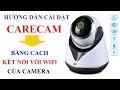 Hướng Dẫn Cài Đặt Carecam Bằng Cách Kết Nối Với Wifi Của Camera