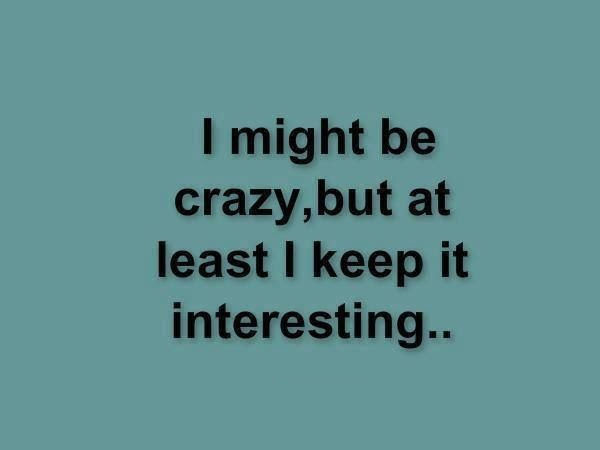 I May Be Crazy Quotes. QuotesGram
