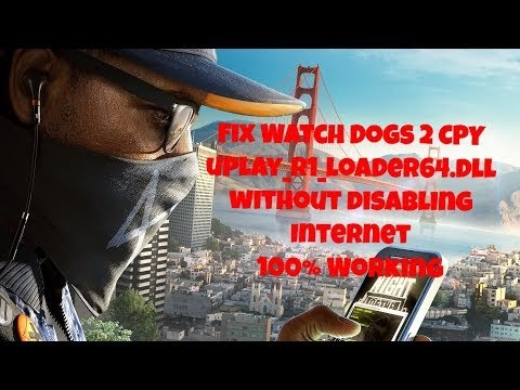 How to fix Watch Dogs 2 CPY | uplay_r1_loader64 dll Unknown